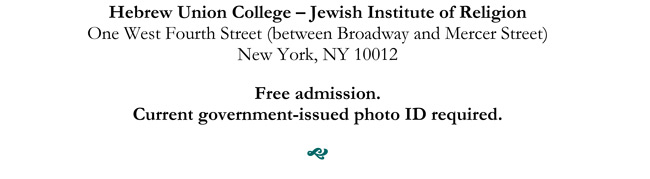 Hebrew Union College – Jewish Institute of Religion One West Fourth Street (between Broadway and Mercer Street) New York, NY 10012 Free admission. Current government-issued photo ID required.