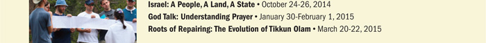 Israel: A People, A Land, A State; God Talk: Understanding Prayer; Roots of Repairing: The Evolution of Tikkun Olam